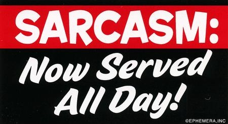 Sarcasm: Now served all day!