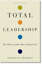 Dr. Stewart Friedman's Total Leadership- Be a Better Leader, Have a Richer Life