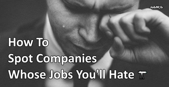 How To Spot Companies Whose Jobs You'll Hate