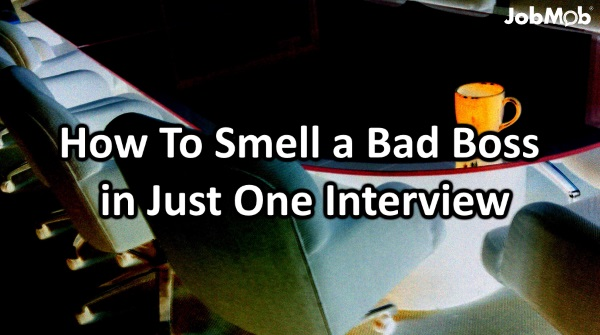 How to Smell a Bad Boss in Just One Interview