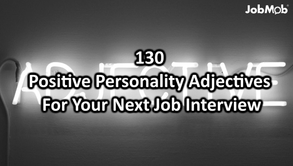 130 Positive Personality Adjectives For Your Next Job Interview  Words To Describe Yourself In A Resume