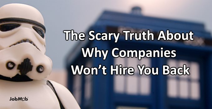 The Scary Truth About Why Companies Won't Hire You Back