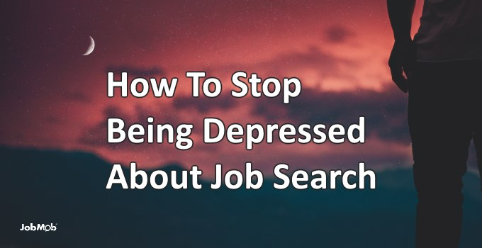 How To Stop Being Depressed About Job Search