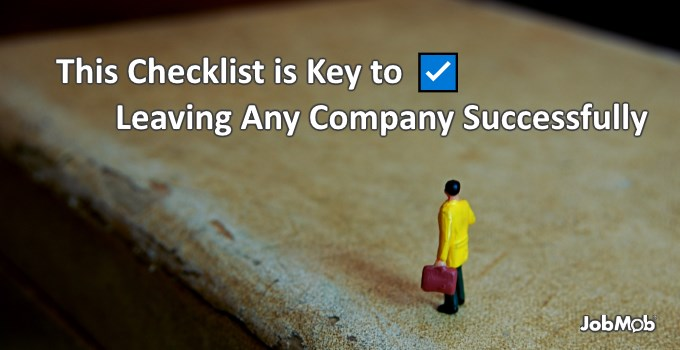 This Checklist is Key to Leaving Any Company Successfully