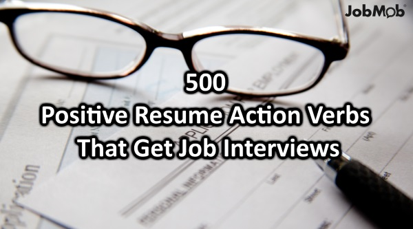 500 Positive Resume Action Verbs That Get Job Interviews