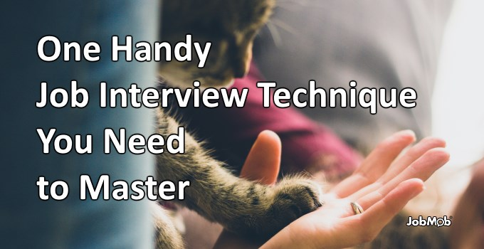 One Handy Job Interview Technique You Need to Master Today
