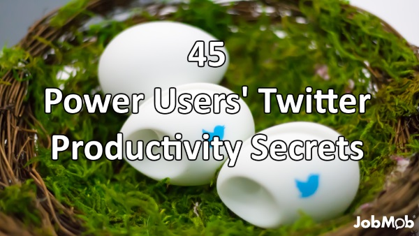 45 Power Users' Twitter Productivity Secrets