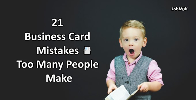 21 Business Card Mistakes Too Many People Make