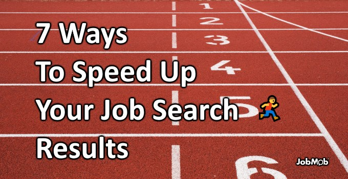 🏃 7 Ways To Speed Up Your Job Search Results