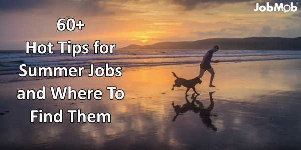 ☀ 60+ Hot Tips for Summer Jobs and Where To Find Them