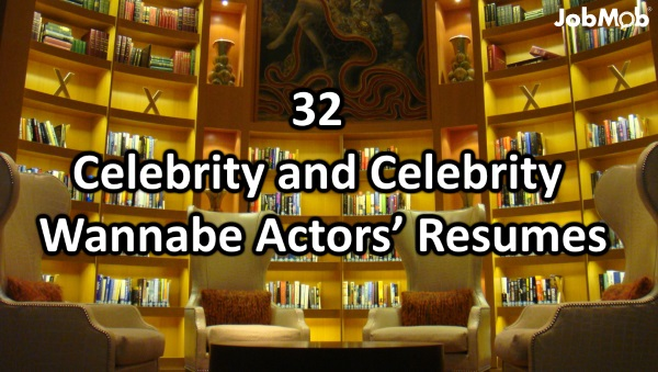 32 Celebrity and Celebrity Wannabe Actors' Resumes