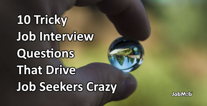 10 Tricky Job Interview Questions That Drive Job Seekers Crazy