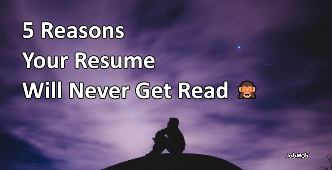 🙈 5 Reasons Your Resume Will Never Get Read