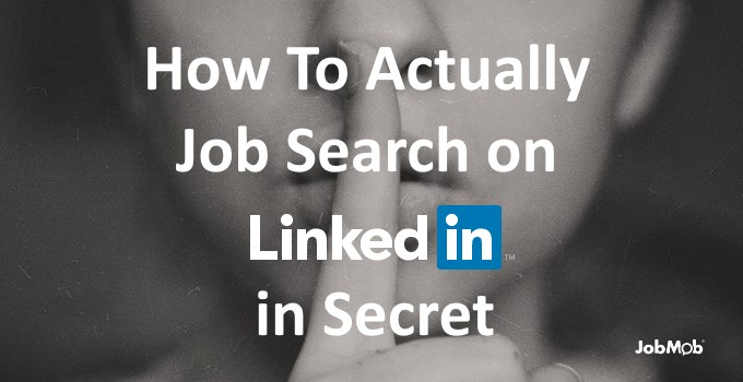 How To Actually Job Search on LinkedIn in Secret