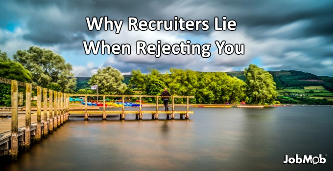 Why Recruiters Lie When Rejecting You