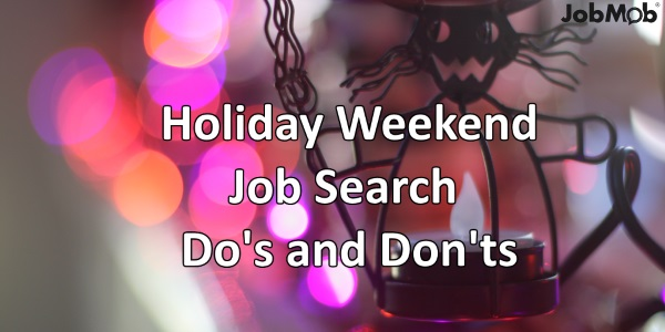 Holiday Weekend Job Search Do's and Don'ts