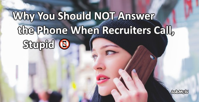 Why You Should NOT Answer the Phone When Recruiters Call