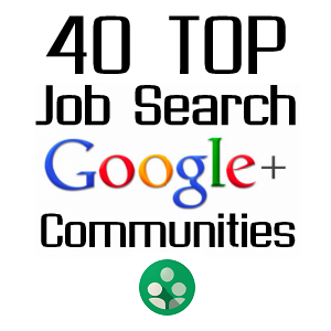 40 Most Popular Google+ Communities for Job Search