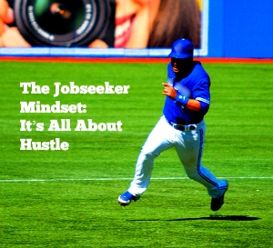 The Jobseeker Mindset: It's All About Hustle