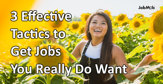 🤩 3 Effective Tactics to Get Jobs You Really Do Want