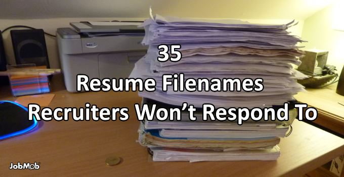 35 Resume Filenames Recruiters Won't Respond To