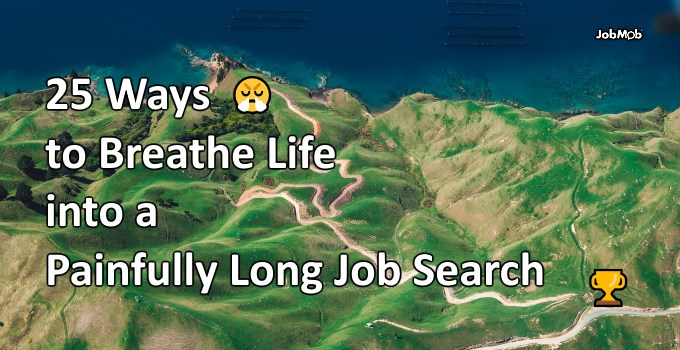 😤 25 Ways to Breathe Life into a Painfully Long Job Search