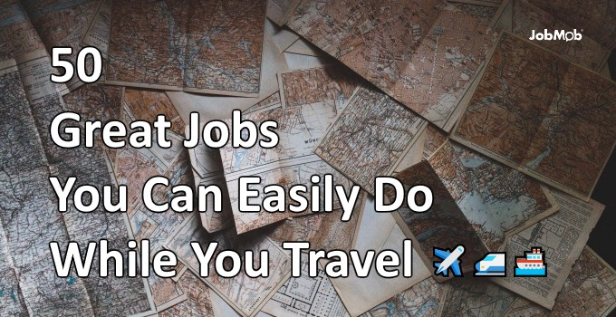 ✈ 50 Great Jobs You Can Easily Do While You Travel