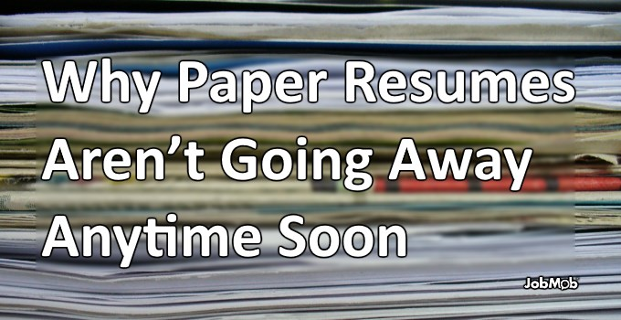 Why Paper Resumes Aren't Going Away Anytime Soon