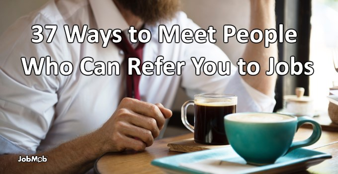 Read more about the article ☕ 37 Ways to Meet People Who Can Refer You to Jobs