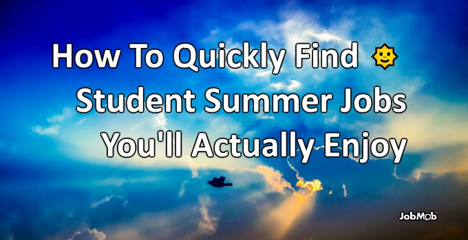 How To Quickly Find Student Summer Jobs You'll Actually Enjoy
