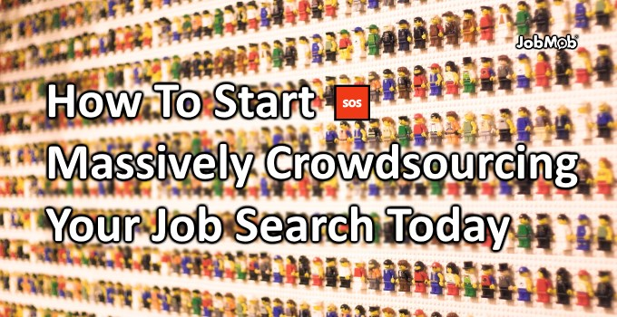 🆘 How To Start Massively Crowdsourcing Your Job Search Today