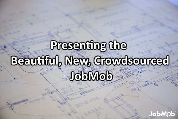 Presenting the Beautiful, New, Crowdsourced JobMob