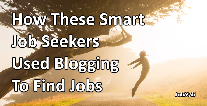 💻 How These Smart Job Seekers Used Blogging To Find Jobs