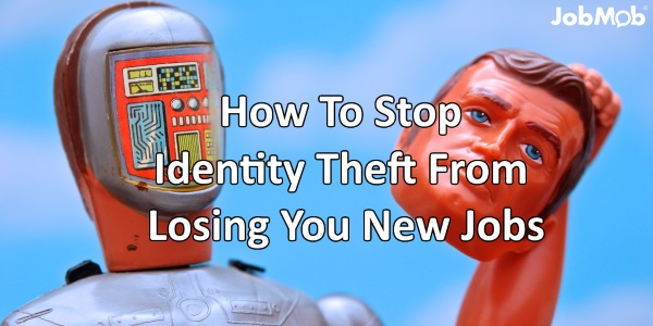 How To Stop Identity Theft From Losing You New Jobs