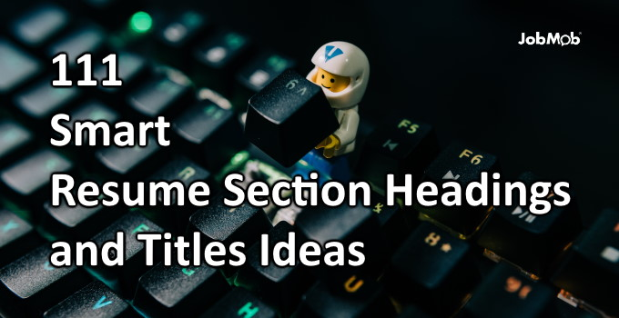 Read more about the article 🤓 111 Smart Resume Section Headings and Titles Ideas