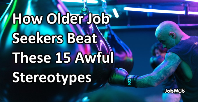 Read more about the article 🤜 How Older Job Seekers Beat These 15 Awful Stereotypes