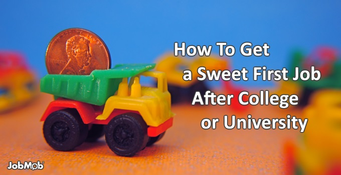 How To Get a Sweet First Job After College or University