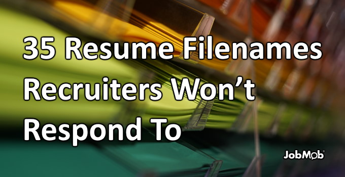 🙈 35 Resume Filenames Recruiters Won't Respond To