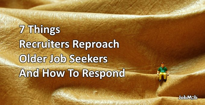 7 Things Recruiters Reproach Older Job Seekers And How To Respond