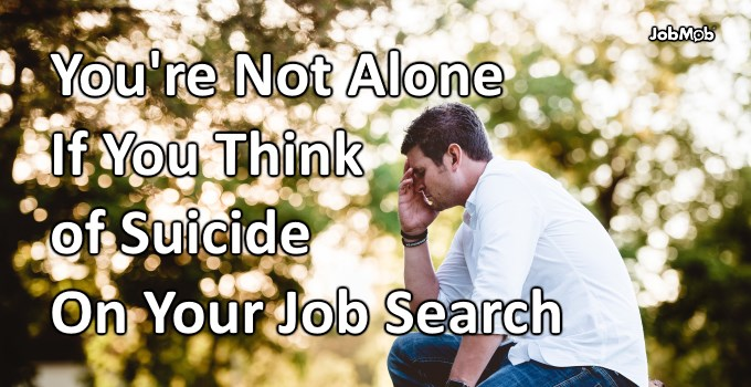 You're Not Alone If You Think of Suicide On Your Job Search