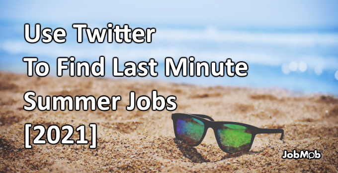 Read more about the article ⏳ Use Twitter To Find Last Minute Summer Jobs [2021]