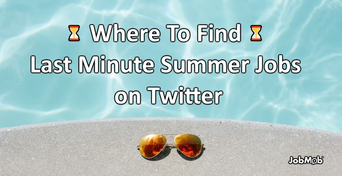 ⏳ Where To Find Last Minute Summer Jobs on Twitter