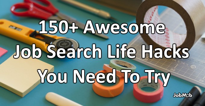 🛠 150+ Awesome Job Search Life Hacks You Need To Try