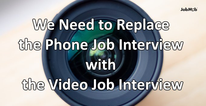 🎥 We Need to Replace the Phone Job Interview with the Video Job Interview