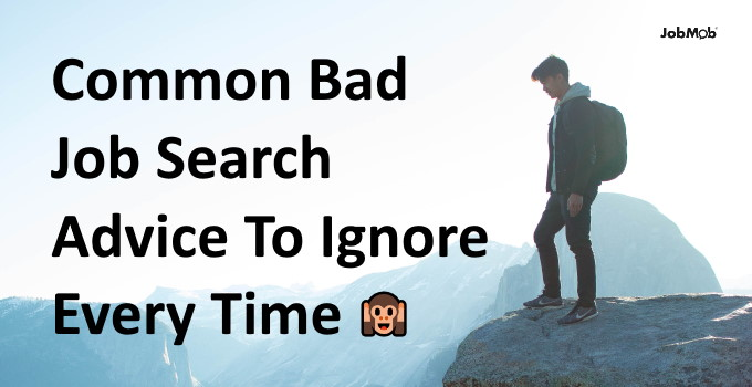 🙉 Common Bad Job Search Advice To Ignore Every Time
