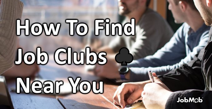 ♣ How To Find Job Clubs Near You