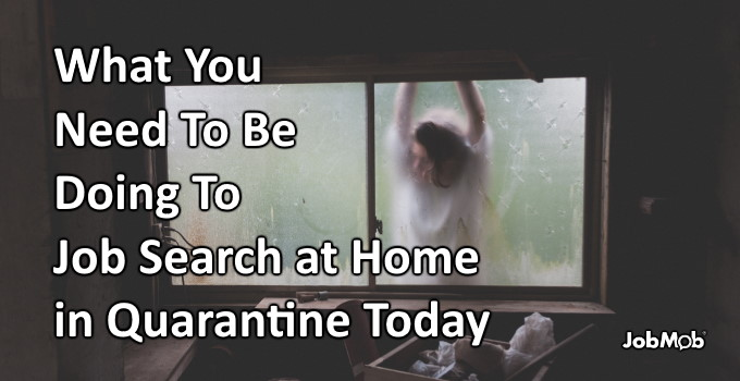 🏡 What You Need To Be Doing To Job Search at Home in Quarantine Today