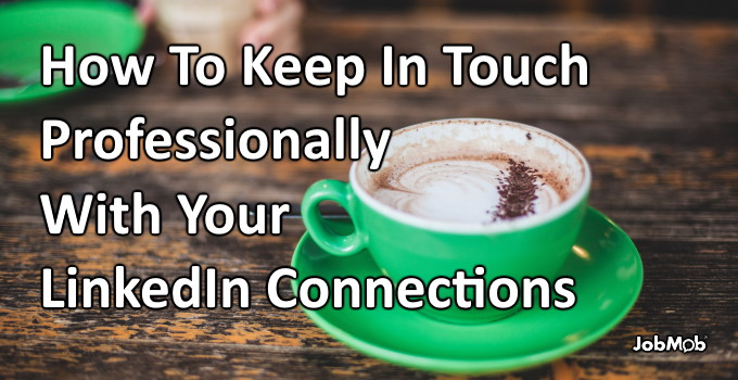 🙋‍♀️ How To Keep In Touch Professionally With Your LinkedIn Connections