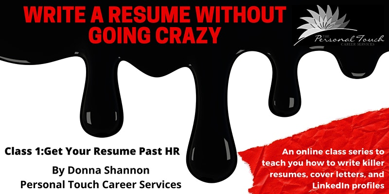 Write a Resume Without Going Crazy (Class 1 of 4): Get Your Resume Past HR