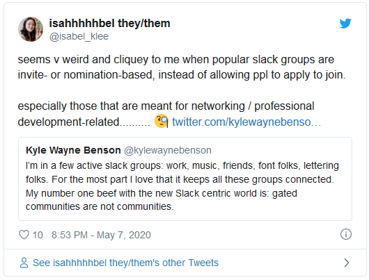 seems v weird and cliquey to me when popular slack groups are invite- or nomination-based, instead of allowing ppl to apply to join.  especially those that are meant for networking / professional development-related..........